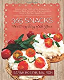365 Snacks for Every Day of the Year: Snacks Under 250 Calories At Home, At School or Work, On the Go, At a Convenience Store, or For Your Sweet Tooth