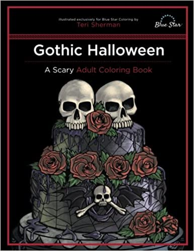 Gothic Halloween A Scary Adult Coloring Book Blue Star Teri Sherman 9781941325445 Amazon Books