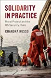 "Chandra Russo, ""Solidarity in Practice: Moral Protest and the US Security State"" (Cambridge UP, 2019)"