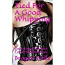 Tied For A Good Whipping: Desiring Only His Total Submission