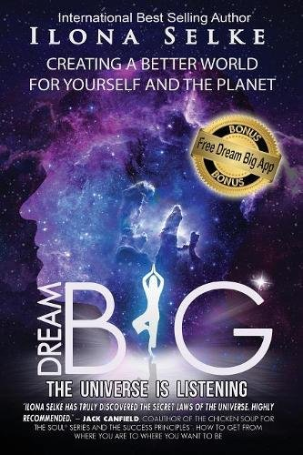 Dream Big the Universe Is Listening: Creating a Better World for Yourself and the Planet