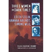 Three Women in Dark Times: Edith Stein, Hannah Arendt, Simone Weil