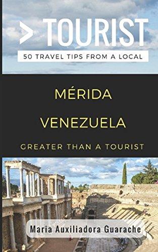 Greater Than a Tourist- Mérida Venezuela: 50 Travel Tips from a Local