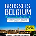 Brussels, Belgium: Travel Guide Book: A Comprehensive 5-Day Travel Guide Audiobook by  Passport to European Travel Guides Narrated by Colin Fluxman