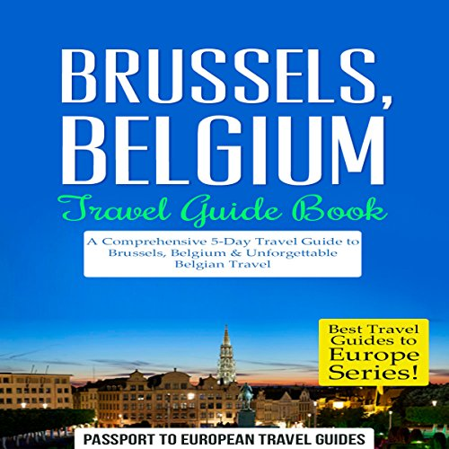 Brussels, Belgium: Travel Guide Book: A Comprehensive 5-Day Travel Guide