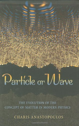 Particle or Wave: The Evolution of the Concept of Matter in Modern Physics by Charis Anastopoulos (2008-07-21) (2008 Wave)