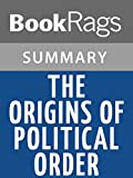 summary study guide the origins of political order from prehuman times to the french revolution by francis fukuyama
