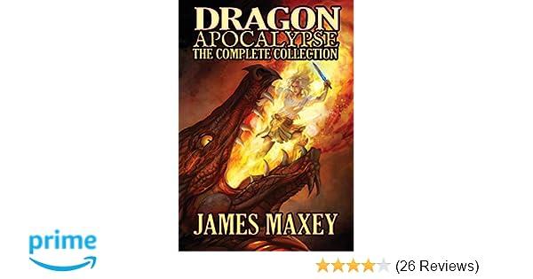 Dragon Apocalypse: The Complete Collection: James Maxey