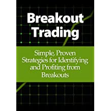 Breakout Trading: Simple, Proven Strategies for Identifying and Profiting from Breakouts
