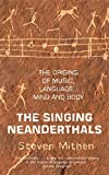 The Singing Neanderthals: The Origins of Music, Language, Mind and Body by Mithen, Prof Steven (March 2, 2006) Paperback