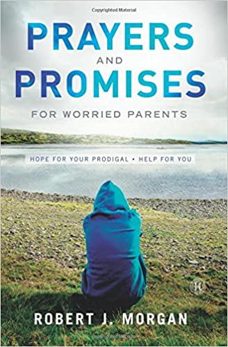 Prayers and Promises for Worried Parents. Hope for Your Prodigal. Help for You