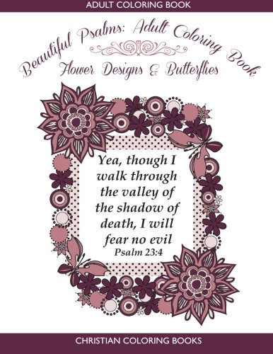 Beautiful Psalms: Adult Coloring Book: Flower Designs & Butterflies