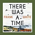 There Was a Time Audiobook by Frank White Narrated by Jonathan Keeble