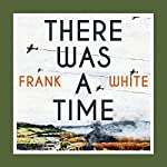 There Was a Time | Frank White