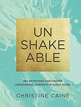 Unshakeable: 365 Devotions for Finding Unwavering Strength in God's Word by [Caine, Christine]
