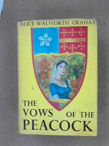 The Vows Of The Peacock by Alice Walworth Graham