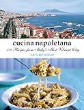 Cucina Napoletana: 100 Recipes from Italy's Most Vibrant City