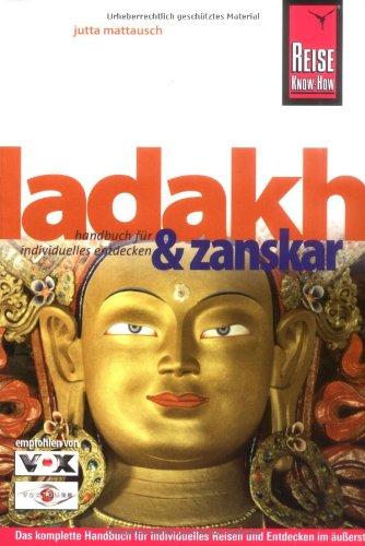 Ladakh und Zanskar: Das komplette Handbuch für individuelles Reisen und Entdecken im äußersten Norden Indiens. Kleine ladakhische Sprechhilfe. Trekkingrouten, Empfehlungen für den Alltag