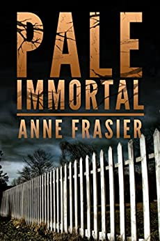 Pale Immortal (Land of the Dead Book 1) by [Frasier, Anne]