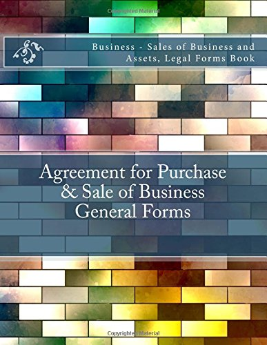 Agreement for Purchase & Sale of Business - General Forms: Business - Sales of Business and Assets, Legal Forms Book (Business Agreements)