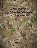 Tactical Employment of AntiArmor Platoons and Companies: FM 3-21. 91, U. S. US Army, 1499346662