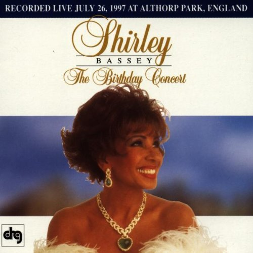 Shirley Bassey - The Birthday Concert: Recorded Live July 26, 1997 At Althorp Park, England - Zortam Music