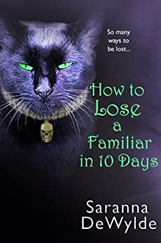 How To Lose A Familiar in 10 Days (A Novella) by [DeWylde, Saranna]