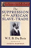 The Suppression of the African Slave-Trade to the United States of America (the Oxford W. E. B. du Bois), W. E. B. Du Bois, 0199384347