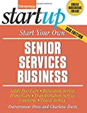 img - for Start Your Own Senior Services Business: Adult Day-Care, Relocation Service, Home-Care, Transportation Service, Concierge, Travel Service (StartUp Series) book / textbook / text book