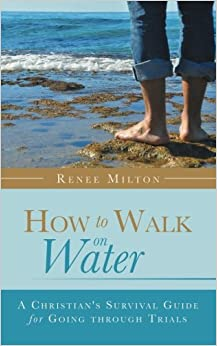 Book How to Walk on Water: A Christian's Survival Guide for Going through Trials