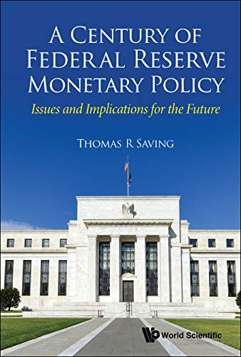 A Century of Federal Reserve Monetary Policy: Issues and Implications for the Future (Federal Reserve Currency)