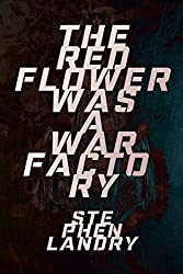 The Red Flower was a War Factory