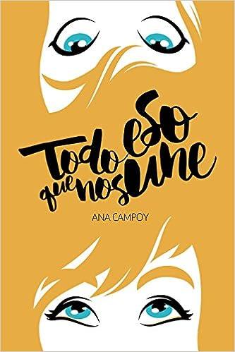 Todo eso que nos une Literatura Juvenil A Partir De 12 Años - Narrativa Juvenil: Amazon.es: Ana Campoy: Libros