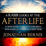 A Rabbi Looks at the Afterlife: A New Look at Heaven and Hell with Stories of People Who've Been There | Jonathan Bernis