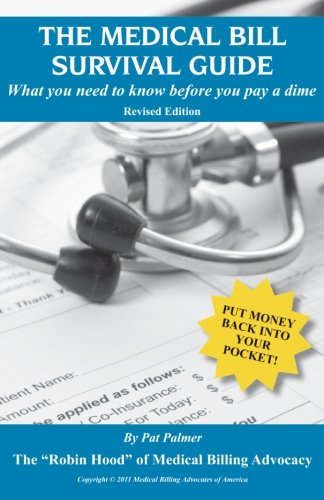 The Medical Bill Survival Guide  What You Need To Know Before You Pay A Dime   Revised Edition