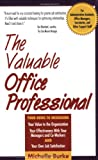 The Valuable Office Professional: For Administrative Assistants, Office Managers, Secretaries, and Other Support Staff