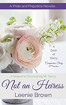 Not an Heiress: A Pride and Prejudice Novella (A Dash of Darcy Companion Story) by [Brown, Leenie]