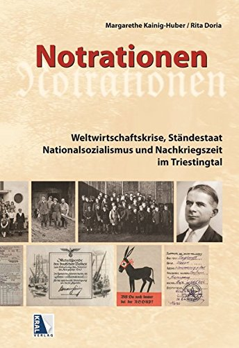 Notrationen. Weltwirtschaftskrise, Ständestaat, Nationalsozialismus und Nachkriegszeit im Triestingtal