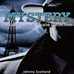 Mystery: Pascal Tourret, Private Detective | Johnny Scotland