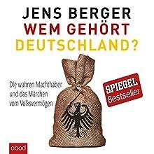 Wem gehört Deutschland: Die wahren Machthaber und das Märchen vom Volksvermögen Hörbuch von Jens Berger Gesprochen von: Stefan Lehnen