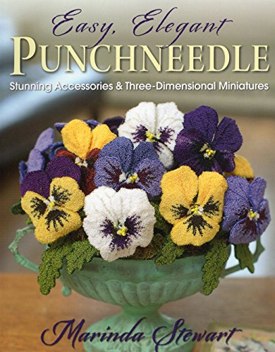 - Easy, Elegant Punchneedle: Stunning Accessories and Three-Dimensional Miniatures