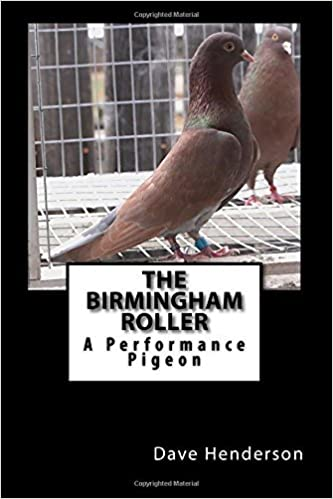 By Dave Henderson The Birmingham Roller: A Performance Pigeon (1st First Edition)