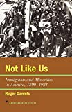 Not Like Us: Immigrants and Minorities in America, 1890-1924 (American Ways Series)
