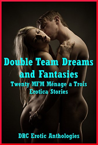 Double Team Dreams And Fantasies Twenty Mfm Menage A Trois Erotica Stories By Drake