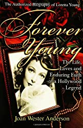 Forever Young : The Life, Loves, and Enduring Faith of a Hollywood Legend ; The Authorized Biography of Loretta Young