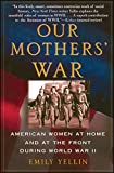 img - for Our Mothers' War: American Women at Home and at the Front During World War II book / textbook / text book