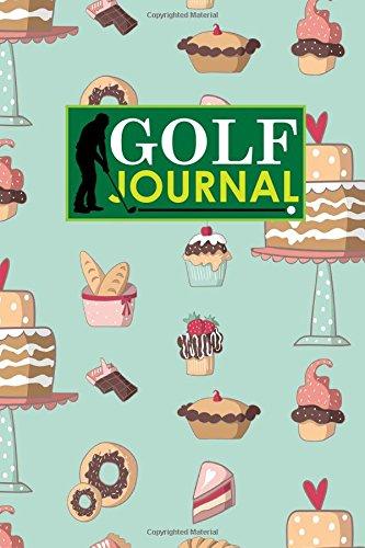 Download Golf Journal: Golf Course Log, Golf Scorecard, Golf Notepad, Blank Golf Scorecards, Cute Baking Cover (Volume 84) PDF