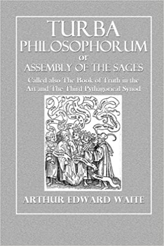 The Turba Philosophorum: or Assembly of the Sages, Called Also the Book of Truth in the Art and the Third Pythagorical Synod: Arthur Edward Waite: ...