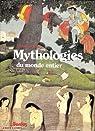 Mythologies du monde entier Mythes et Humanité par Ions