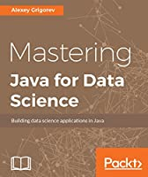 Mastering Java for Data Science Front Cover